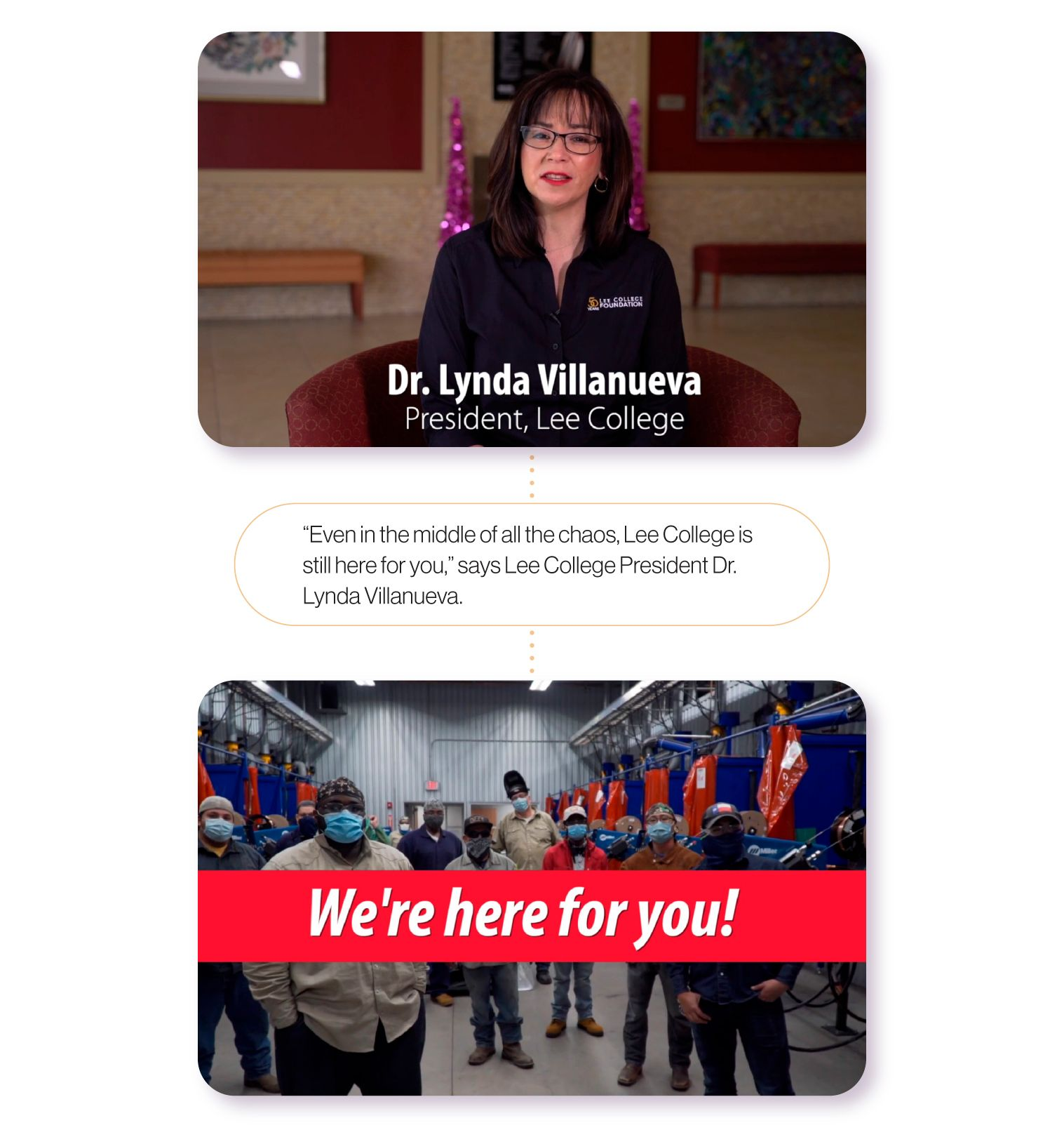 Image:Stills from a Lee College promotional video highlighting their President, Dr. Lynda Villanueva and students in a workshop, with the quote from President Villanueva, 'Even in the middle of all the chaos, Lee College is still here for you'